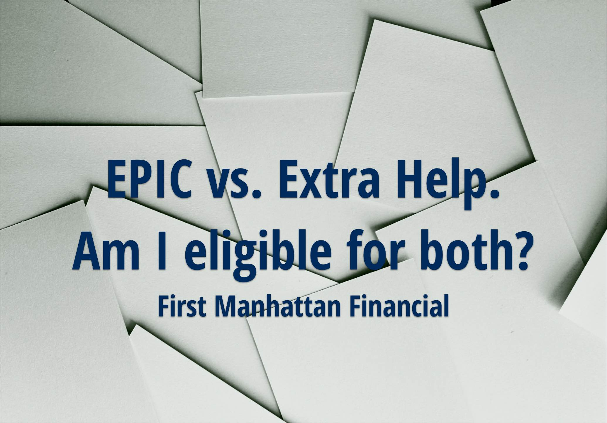 EPIC vs. Extra Help. Am I eligible for both | First Manhattan Financial