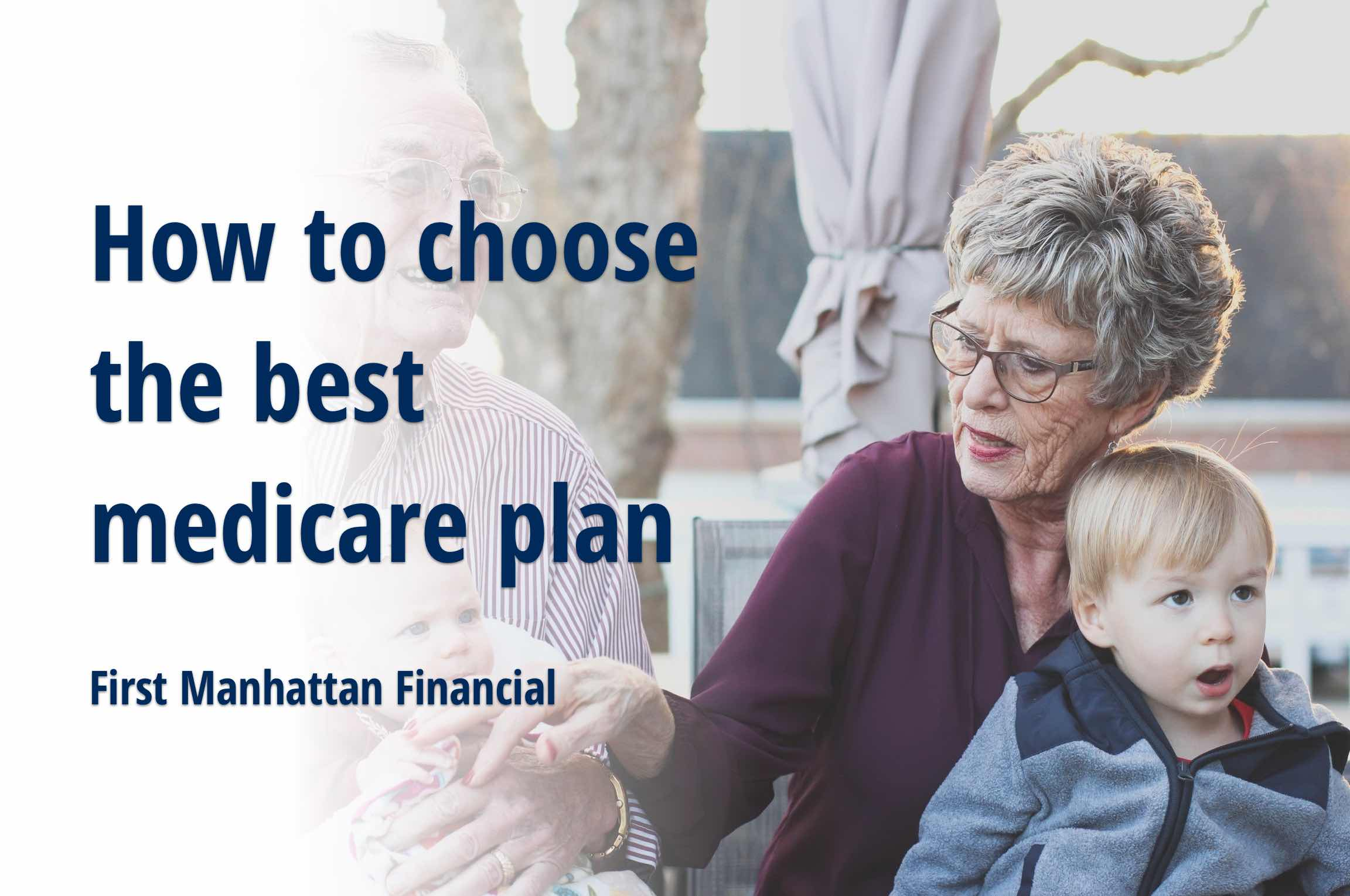 How to choose the best medicare plan | First Manhattan Financial